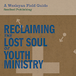 Reclaiming the Lost Soul of Youth Ministry