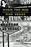 When the Mob Ran Vegas: Stories of Money, Mayhem and Murder, by Steve Fischer