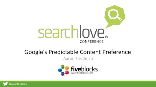 Search love 2015 - Google's Predictable Content Preference - Aaron Fr…