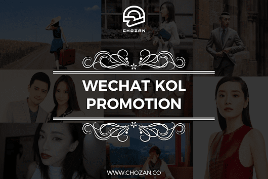 Overview of WeChat KOL Promotion - ChoZan - Chinese Social Media Made Easy