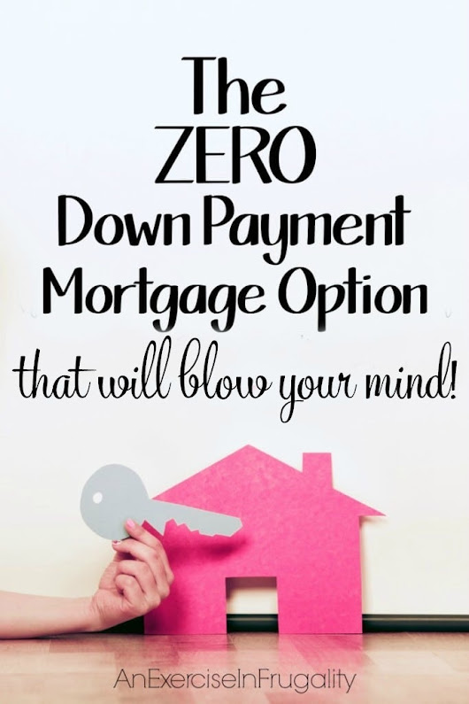 No Down Payment Mortgage Option | An Exercise in Frugality