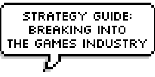 Strategy Guide: Breaking into the Games Industry
