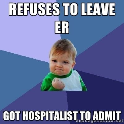 Refuses to leave ER.  Got hospitalist to admit photo hospitalist to admit humor meme.