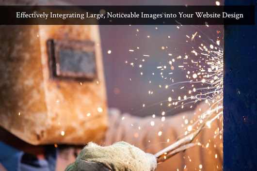 Effectively Integrating Large, Noticeable Images into Your Website Design