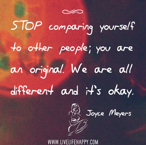 Stop Comparing Yourself To Other People You Are An Original We Are