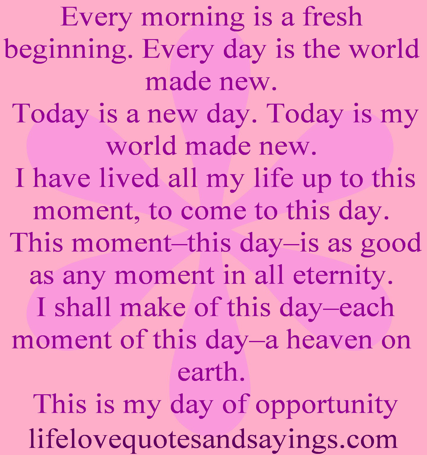 Every Morning Is A Fresh Beginning Every Day Is The World Made New