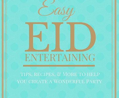 Easy EID Entertaining- A FREE Downloadable Guide to Preparing Your Most Memorable Eid Party