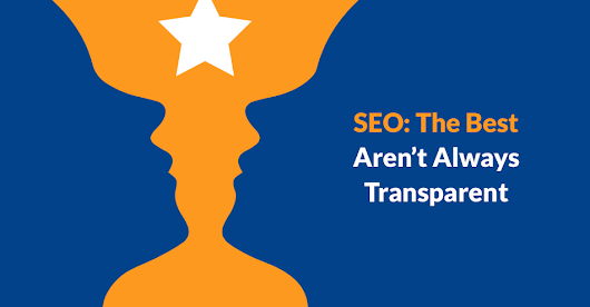 SEO: The Best Aren't Always Transparent