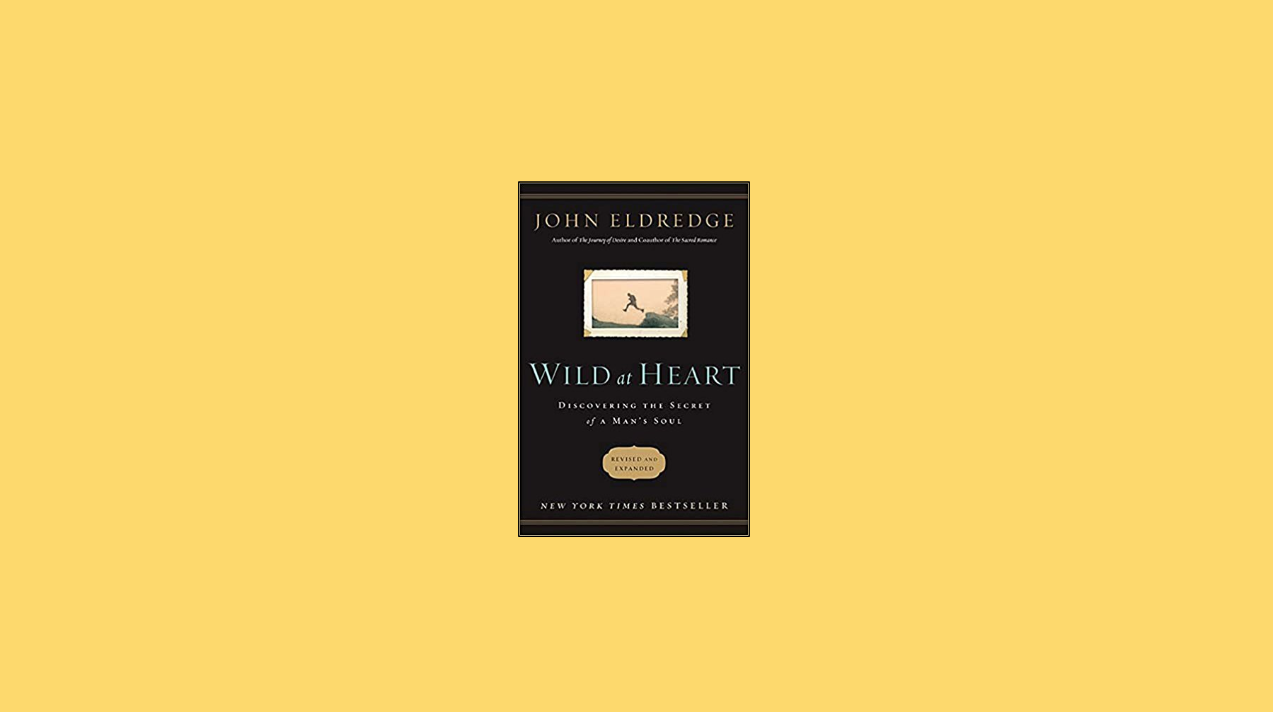 Wild At Heart By John Eldredge Alex And Books