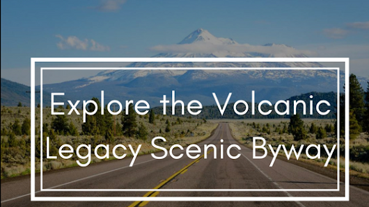 Explore the Volcanic Legacy Scenic Byway | St. Bernard Lodge blog