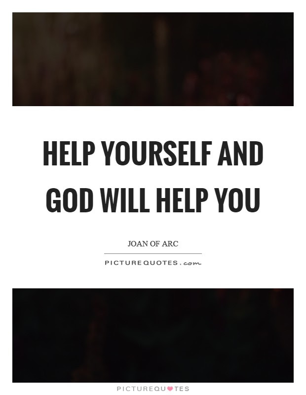 Help Yourself And God Will Help You Picture Quotes