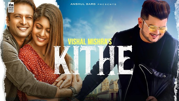 Kithe Lyrics by Vishal Mishra