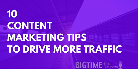 10 Content Marketing Tips To Drive More Traffic