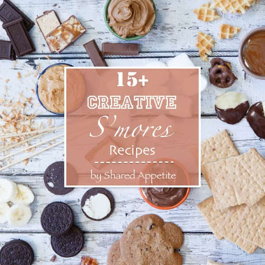 15 Creative S'mores Recipes - Shared Appetite