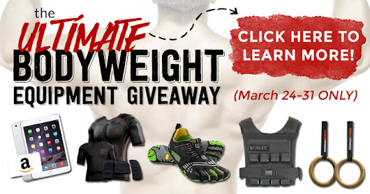 The Ultimate Bodyweight Giveaway: Only Available March 24th-31th