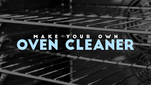 How to make your own oven cleaner