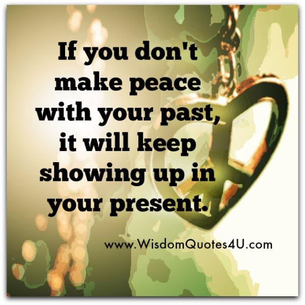 If You Dont Make Peace With Your Past Wisdom Quotes