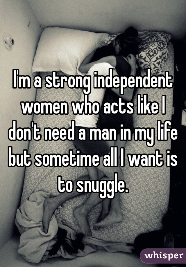 Im A Strong Independent Women Who Acts Like I Dont Need A Man In