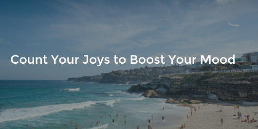 Count Your Joys to Boost Your Mood - Ramblings. By, Thomas.