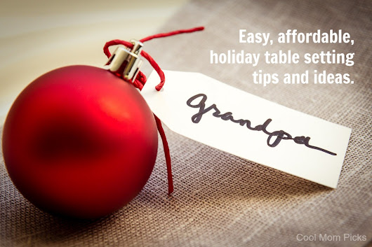 Modern holiday table setting tips - Cool Mom Picks