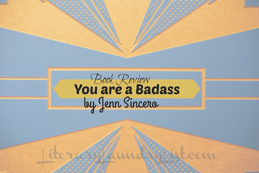 Review: You are a Badass, Jen Sincero⋆Literary Laundry List