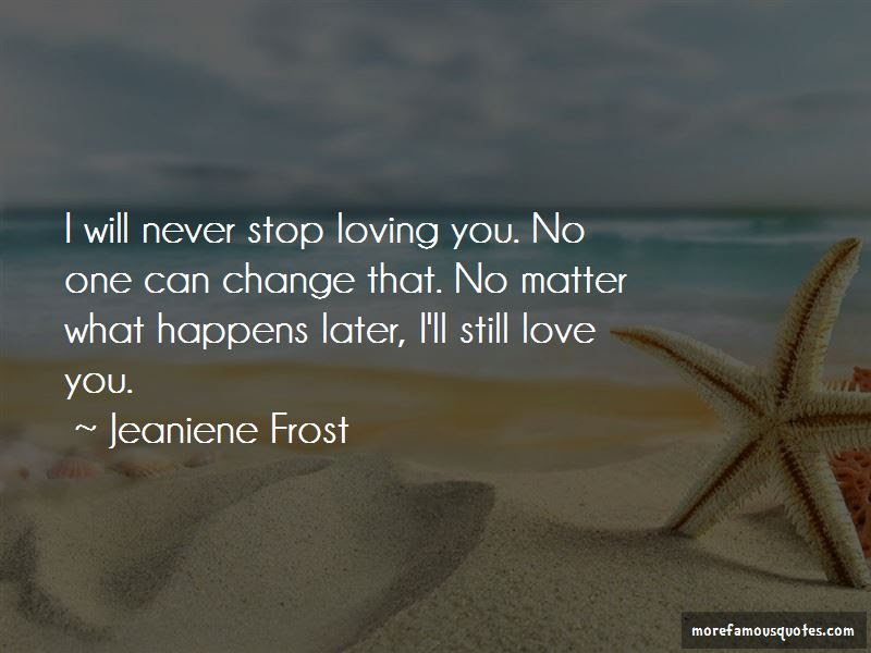 Quotes About I Will Never Stop Loving You Top 18 I Will Never Stop