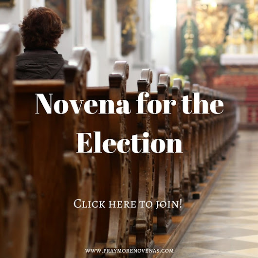 NOVENA FOR THE ELECTION - Catholic Prayers for the US Election