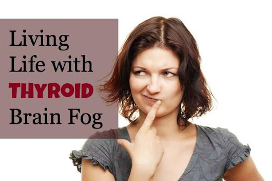 Are You Living Life With Thyroid Brain Fog?