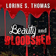 Beauty and Bloodshed - Kindle edition by Lorine S. Thomas. Mystery, Thriller & Suspense Kindle eBooks @ Amazon.com.