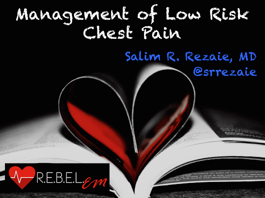 Management and Disposition of Low Risk Chest Pain - R.E.B.E.L. EM - Emergency Medicine Blog