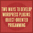 Two Ways to Develop WordPress Plugins: Object-Oriented Progamming | Wptuts+