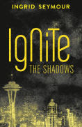 Title: Ignite the Shadows (Ignite the Shadows, Book 1), Author: Ingrid Seymour