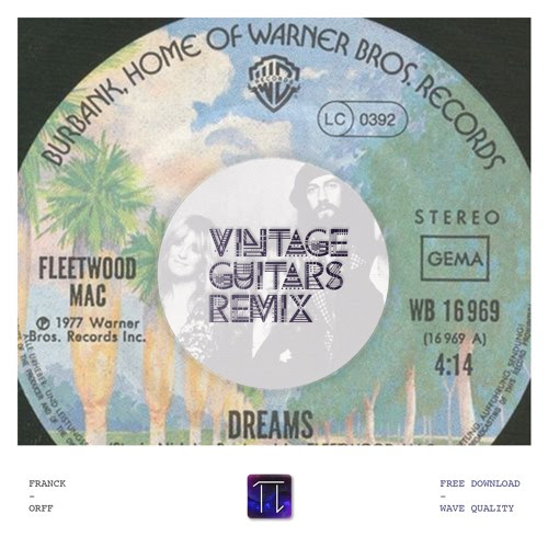 Fleetwood Mac - Dreams ( Franck Orff Remix Vintage Guitars Remix ) ∞ Free Download by Franck Orff