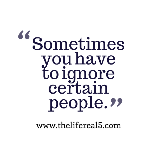 Quotes About Ignore You 243 Quotes