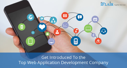 Get Introduced To the Top Web Application Development Company – iFlair | iFlair Web Tech