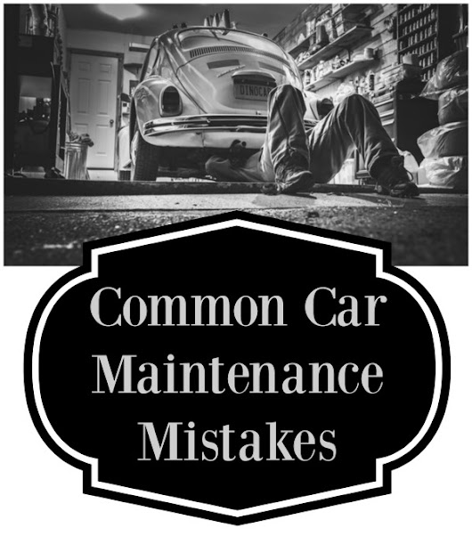 9 Common Car Maintenance Mistakes