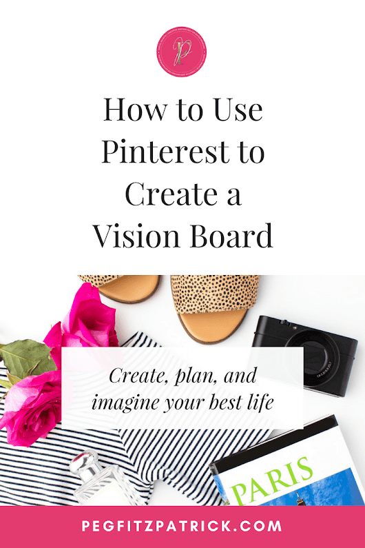 How to Use Pinterest to Create a Vision Board - Peg Fitzpatrick