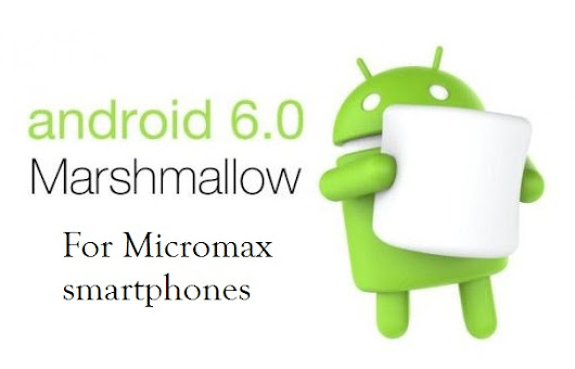 Android Marshmallow 6.0 update for Micromax Phones