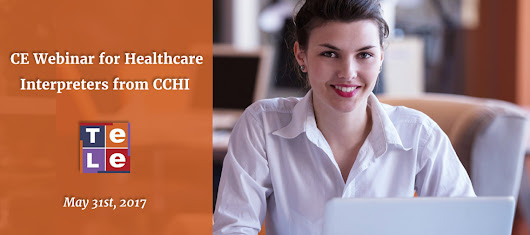 CE Webinar for Healthcare Interpreters from CCHI on May 31st, 2017 - Telelanguage