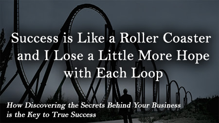 Success is Like a Roller Coaster and I Lose a Little More Hope with Each Loop