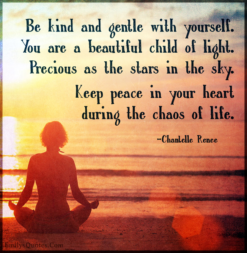 Be Kind And Gentle With Yourself You Are A Beautiful Child Of Light