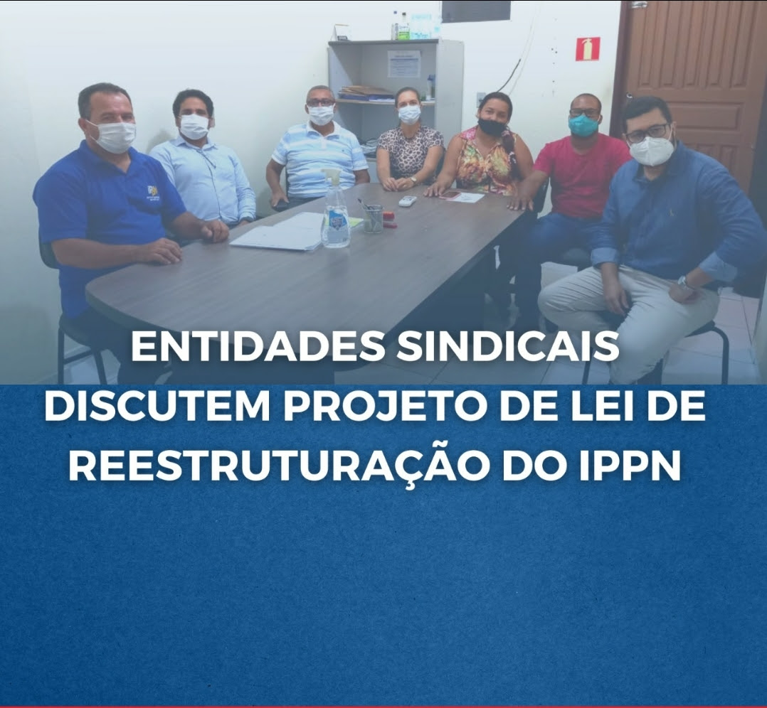 Ponto Novo: Entidades Sindicais discutem projeto de Lei de Reestruturação do IPPN
