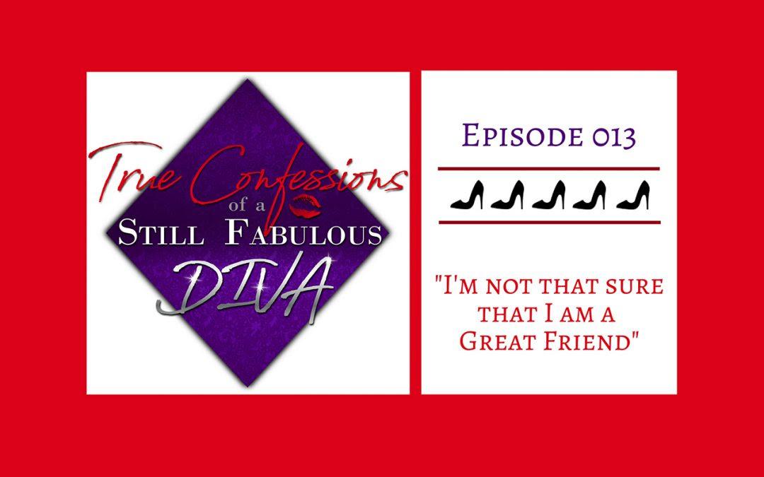 Episode 013 Im Not Sure That I Am A Great Friend Regina Zona