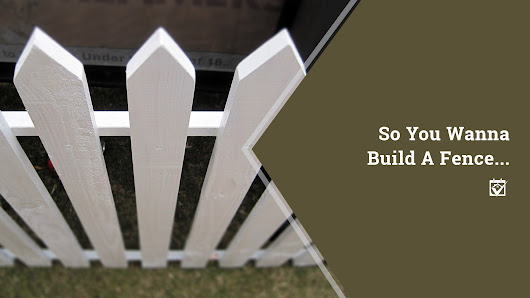 HomeKeepr | So You Wanna Build A Fence....