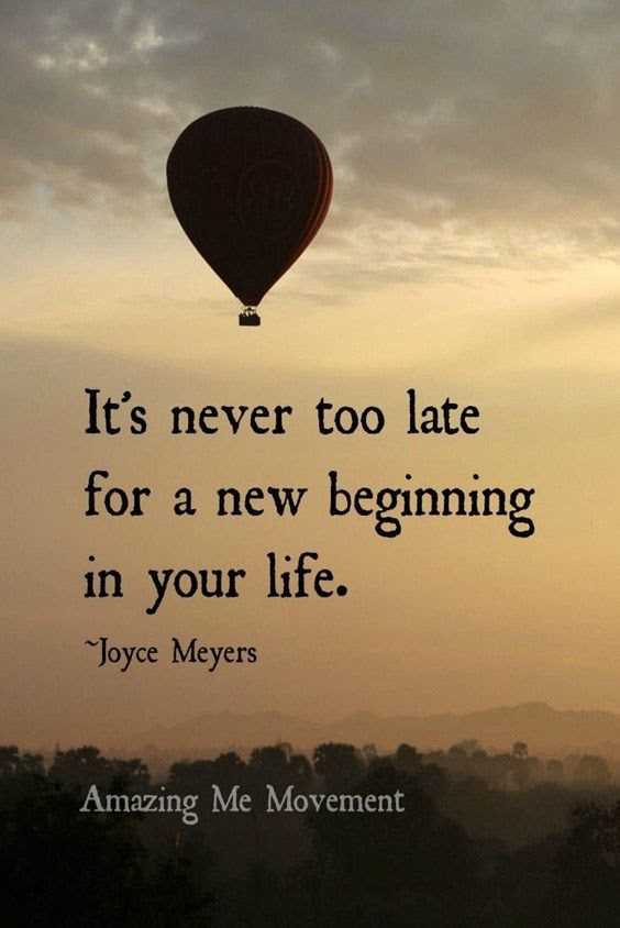 Its Never Too Late For A New Beginning In Your Life Pictures