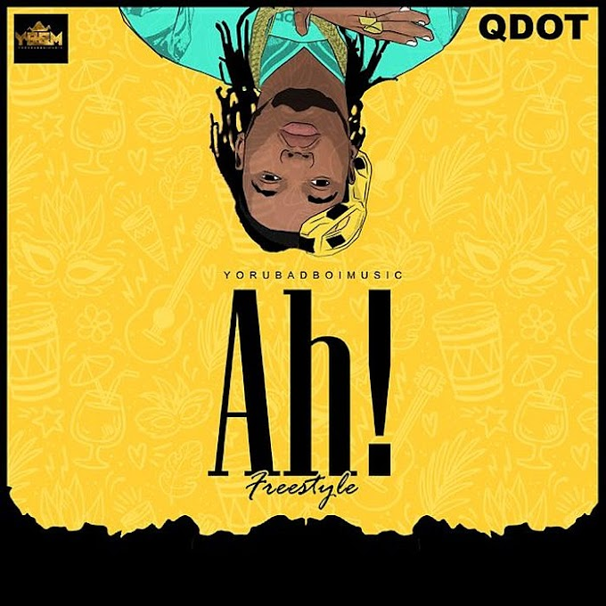 DOWNLOAD MP3: Qdot – Ah! (Freestyle)