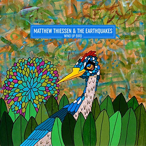 Wind Up Bird | Matthew Thiessen & The Earthquakes