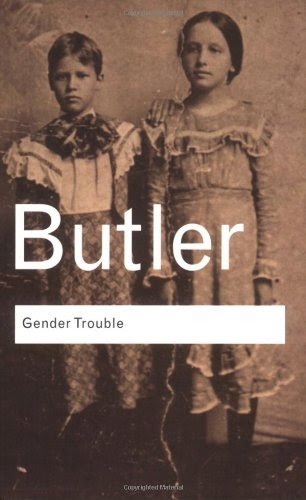 Judith Butler, Gender Trouble: Feminism and the Subversion of Identity Formats Available  .PDF