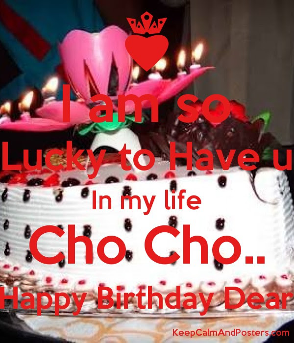 I Am So Lucky To Have U In My Life Cho Cho Happy Birthday Dear