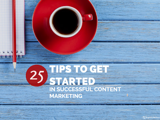 25 Tips To Get You Started In Successful Content Marketing - Express Writers